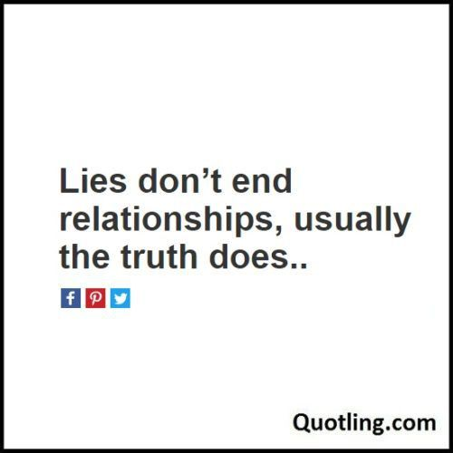 Lies Dont End Relationships Usually The Truth Does Relationship
