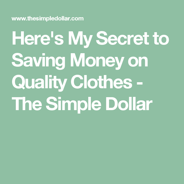 Here's My Secret to Saving Money on Quality Clothes - The Simple Dollar