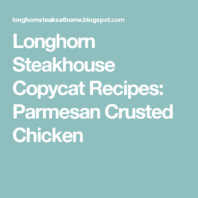 Longhorn Steakhouse Copycat Recipes Parmesan Crusted
