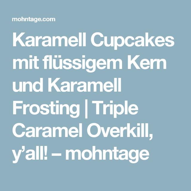 Karamell Cupcakes mit flüssigem Kern und Karamell Frosting | Triple Caramel Overkill, y'all! – mohntage