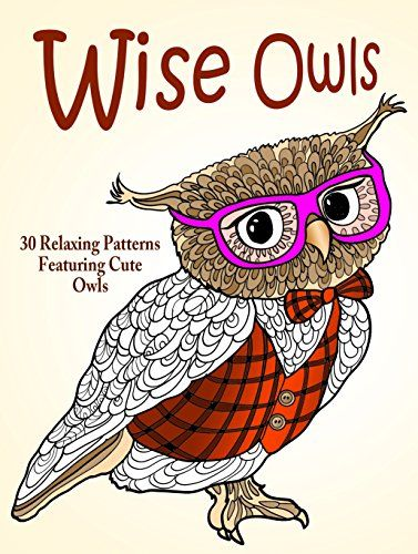 Wise Owls 30 Relaxing Patterns Featuring Cute Relaxation Imagination By OwlRelaxationColoring PagesOwlsImagination