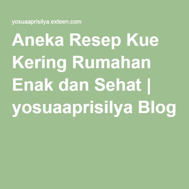 Aneka Resep Kue Kering Rumahan Enak dan Sehat | yosuaaprisilya Blog