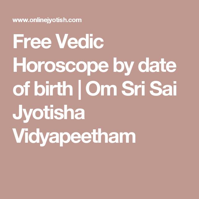 Free Vedic Horoscope by date of birth   Om Sri Sai ...Sai Kiran Vedic Maths