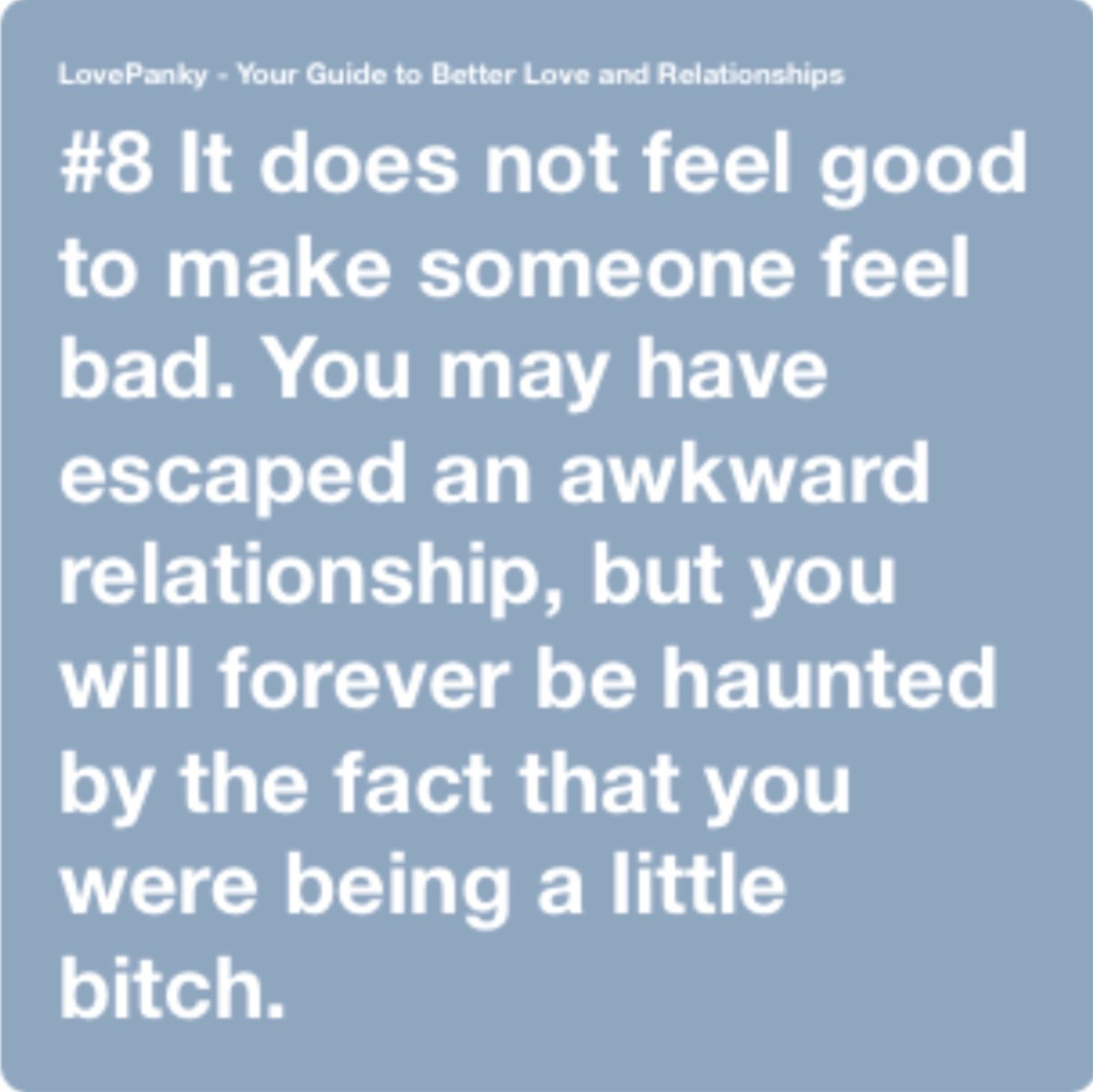 8 It Does Not Feel Good To Make Someone Feel Bad You May Have