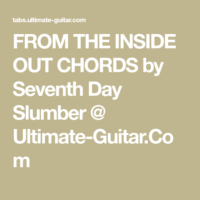 FROM THE INSIDE OUT CHORDS by Seventh Day Slumber @ Ultimate-Guitar ...