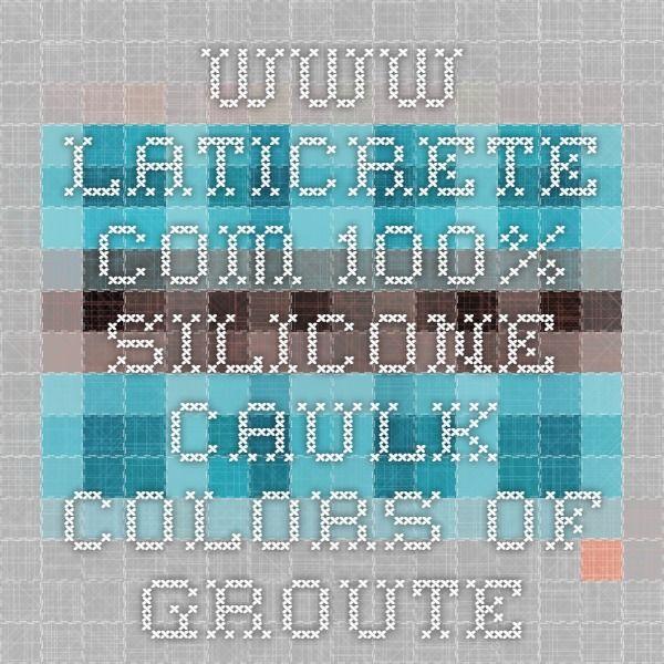 www.laticrete.com 100% Silicone  Caulk - Colors of groute