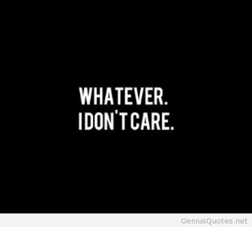 I Dont Care Wallpaper Don T Care Quotes I Dont Care Quotes