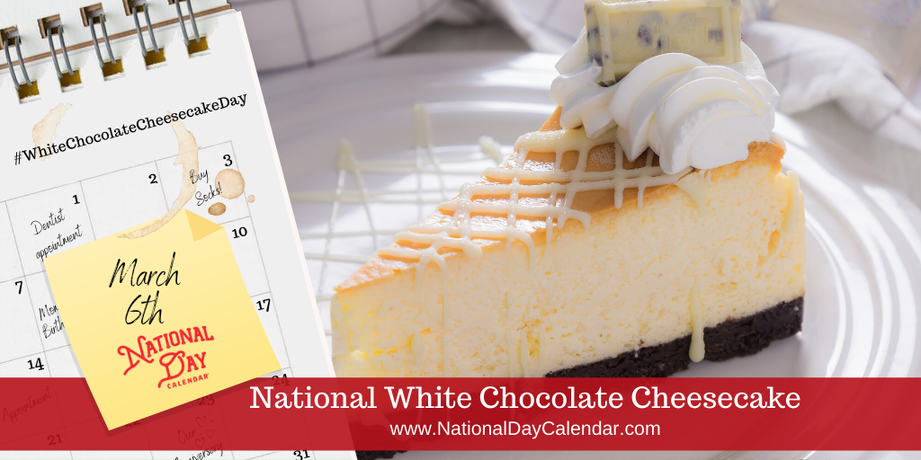 National White Chocolate Cheesecake Day March 6 National Day Calendar In 2020 Cheesecake Day Cheesecake Chocolate Cheesecake