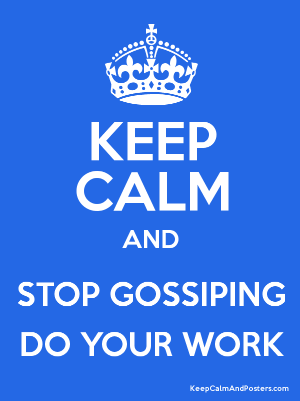 Keep Calm And Stop Gossiping Do Your Work Poster Keep Calm And Keepcalm Gossip Quotes Firefighters Daughter Job Memes