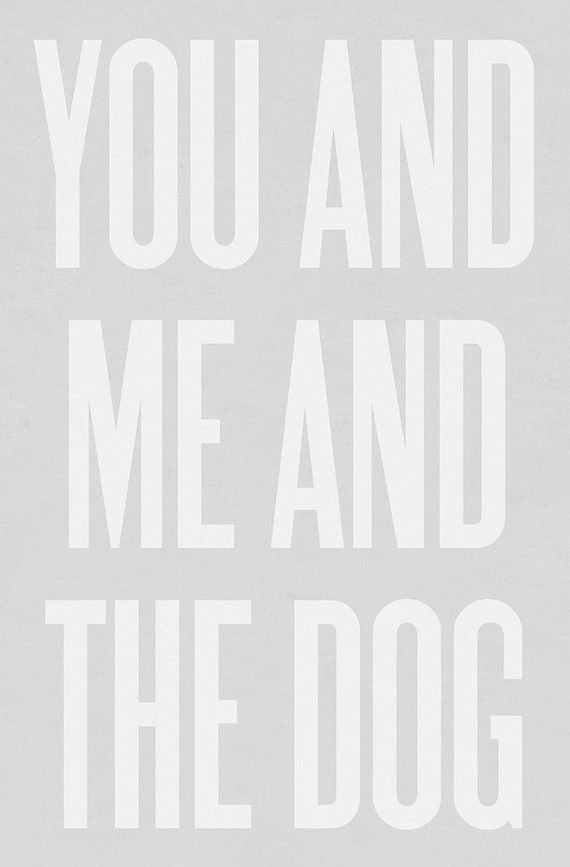 YOU AND ME AND THE DOG