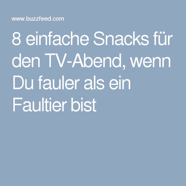 8 einfache snacks f r den tv abend wenn du fauler als ein faultier bist. Black Bedroom Furniture Sets. Home Design Ideas