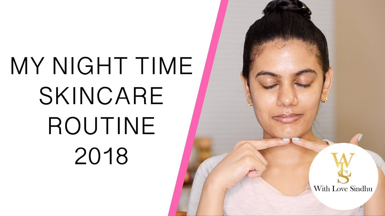 Night Time Skincare Routine With Love Sindhu 2018 Youtube