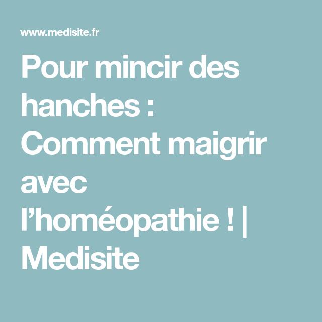 Pour mincir des hanches : Comment maigrir avec l'homéopathie! | Medisite