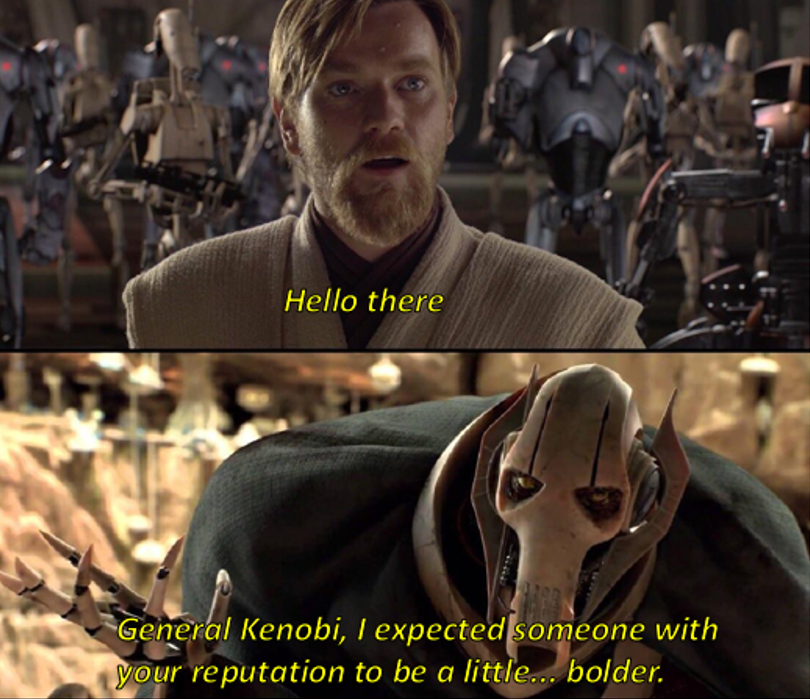 General Grievous You Re Bolder Than I Expected Funny Star Wars Memes Star Wars Humor Star Wars Memes