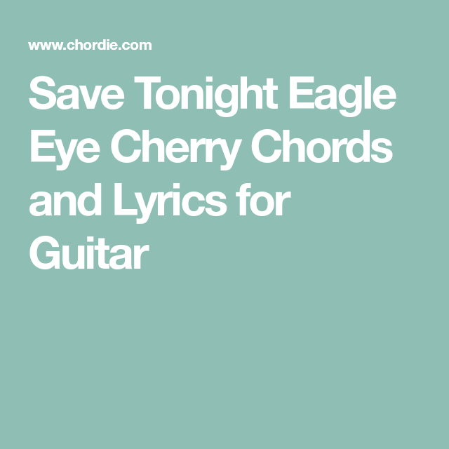 Save Tonight Eagle Eye Cherry Chords and Lyrics for Guitar | Little ...