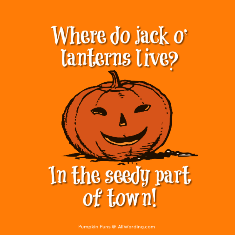 Pun Kins A Plump And Tasty List Of Pumpkin Puns Cheesy Quotes Halloween Quotes Flirting Quotes For Him