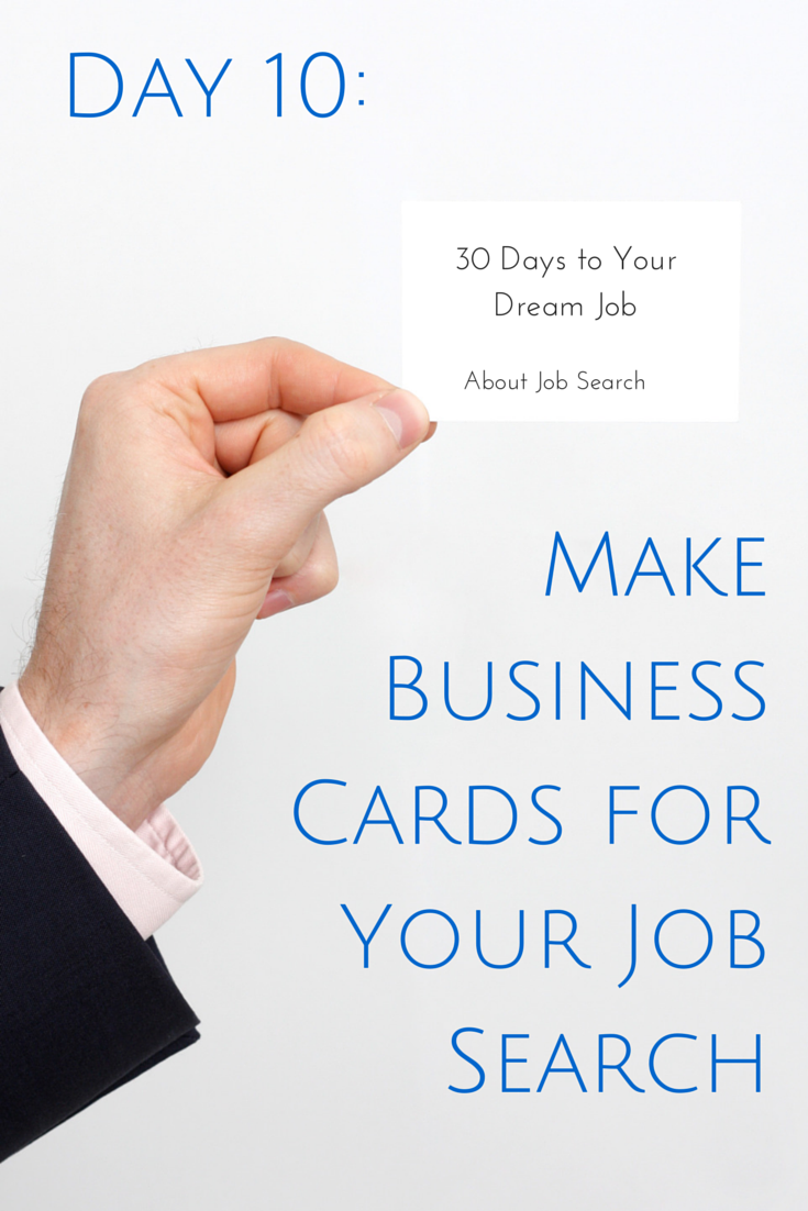days to your dream job day make business cards for the job day 10 make business cards for your job search business cards are