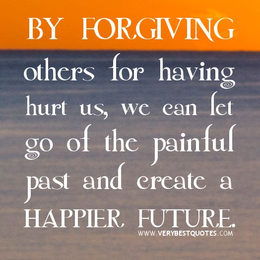 Delicieux Forgiving Others Quotes, Hurting Quotes, We Can Let Go Of The Painful Past  And Create A Happier Future