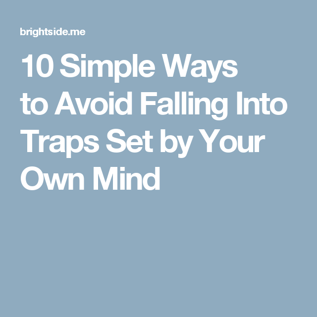 10Simple Ways toAvoid Falling Into Traps Set byYour Own Mind