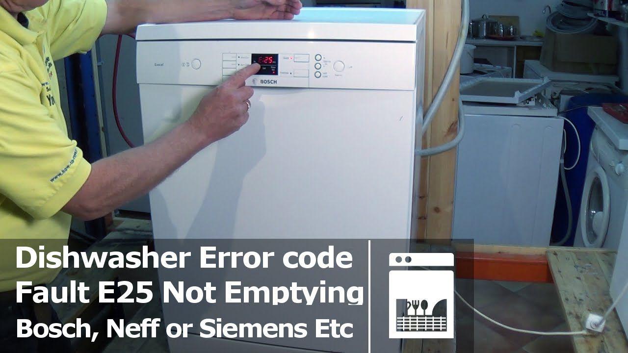 Bosch Neff Or Siemens Dishwasher Not Emptying Fault E25 Error Code How Siemens Dishwasher Dishwasher Bosch