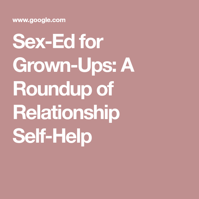Sex Ed For Grown Ups: A Roundup Of Relationship Self Help