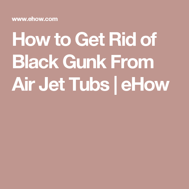 How To Get Rid Of Black Gunk From Air Jet Tubs Ehow Get Rid Of Mold Diy Mold Remover Mold Remover