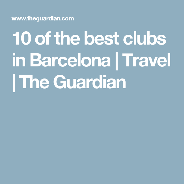 10 Of The Best Clubs In Barcelona