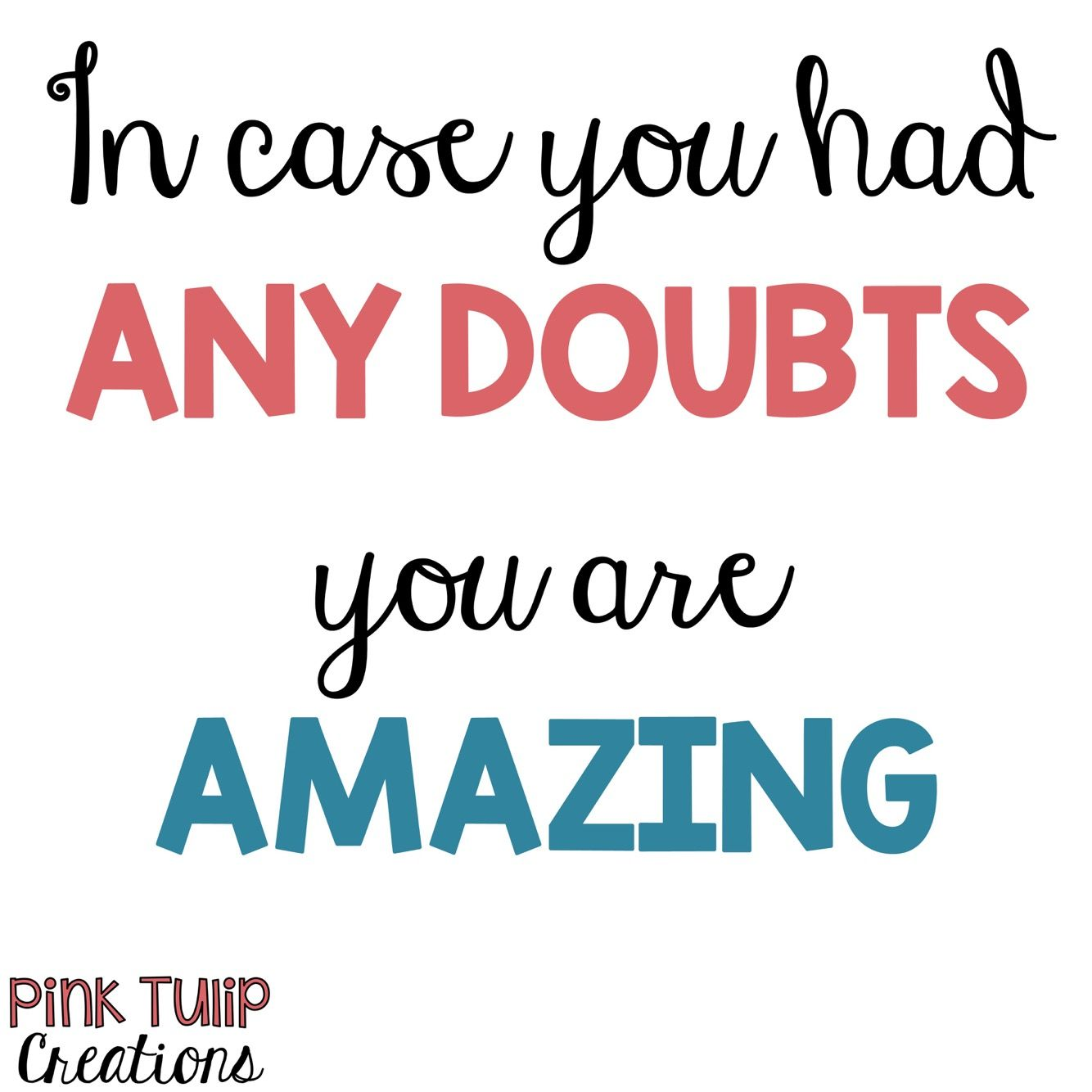 In case you had any doubts, you are amazing. teaching quotes