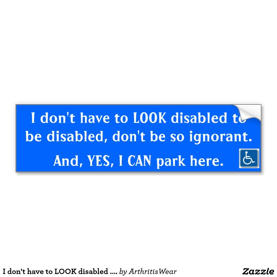 I Don T Have To Look Disabled Bumper Sticker Zazzle Com Bumper Stickers Car Bumper Stickers Strong Adhesive [ 1104 x 1104 Pixel ]