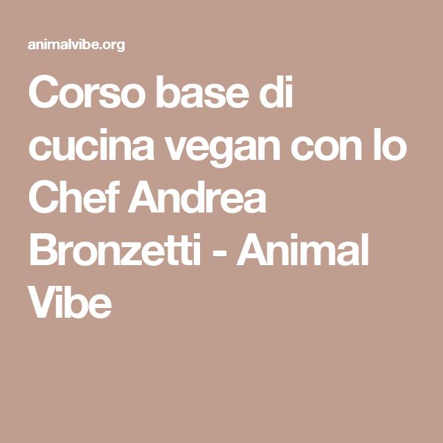 Corso base di cucina vegan con lo Chef Andrea Bronzetti - Animal Vibe