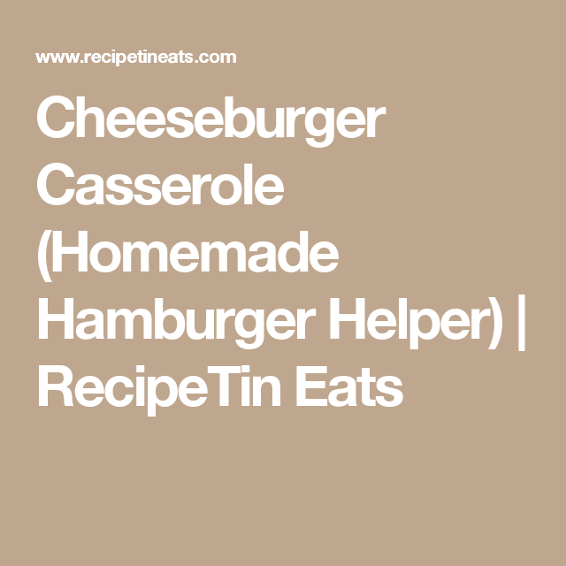 Cheeseburger Casserole (Homemade Hamburger Helper) | RecipeTin Eats