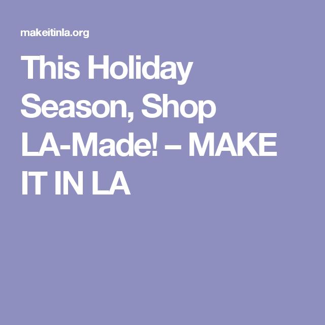 This Holiday Season, Shop LA-Made! – MAKE IT IN LA