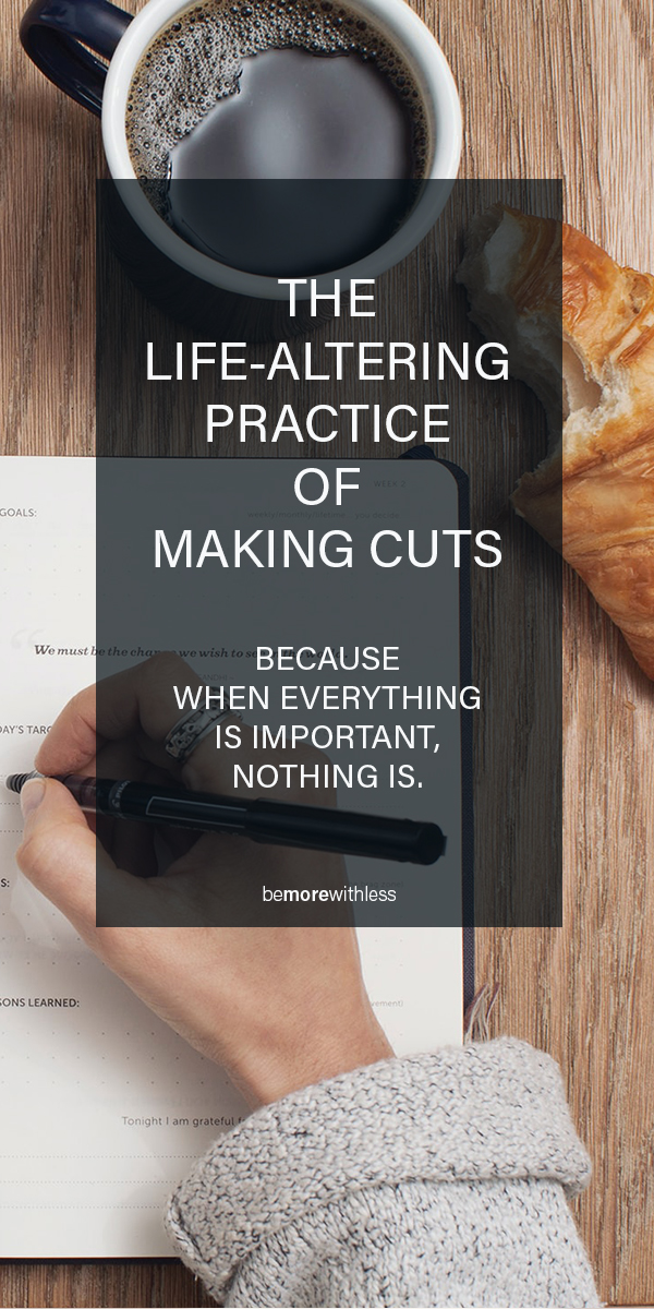 The Life Altering Practice of Making Cuts - Be More with Less