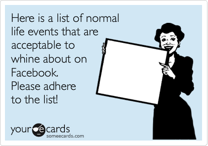 A list of normal life events that are acceptable to whine about on Facebook