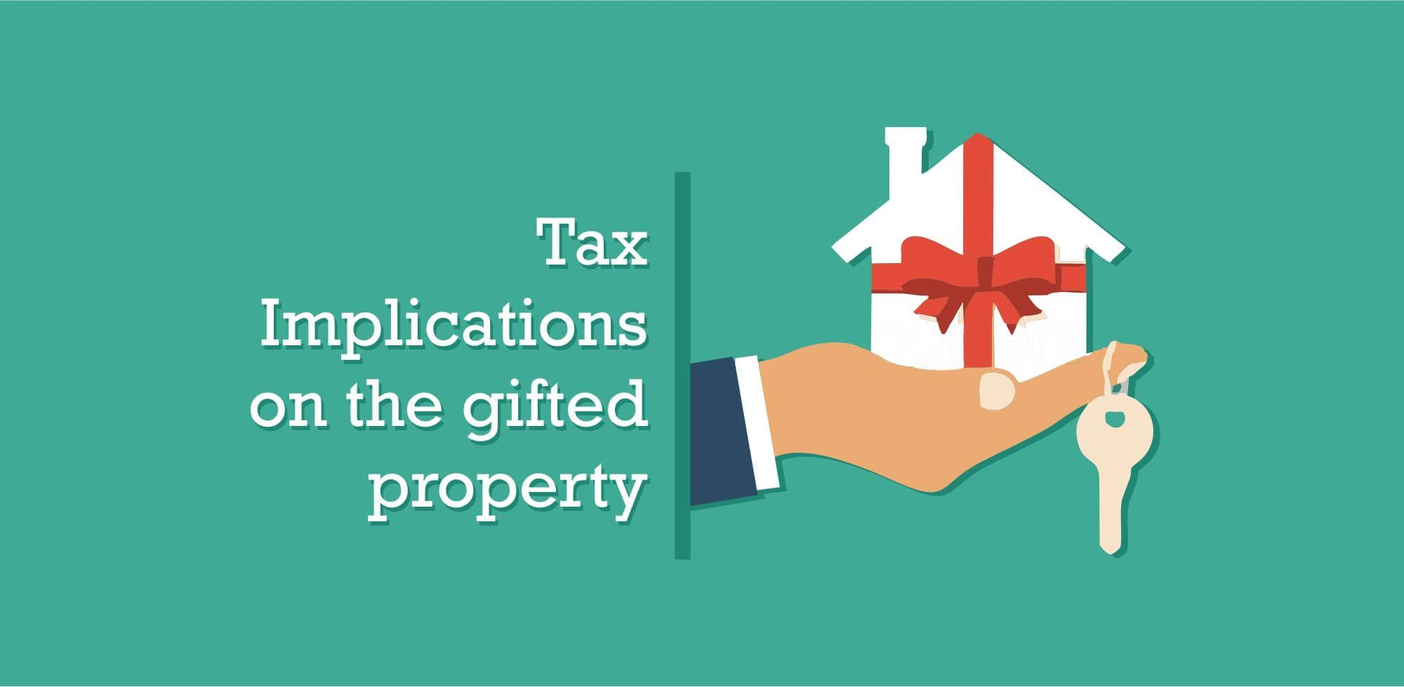 Tax implications on a gifted property Property lawyers