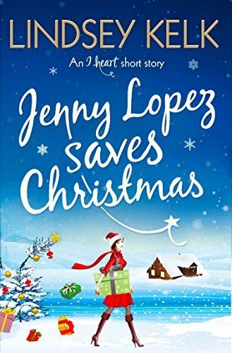 Jenny Lopez Saves Christmas: An I Heart Short Story by Lindsey Kelk,