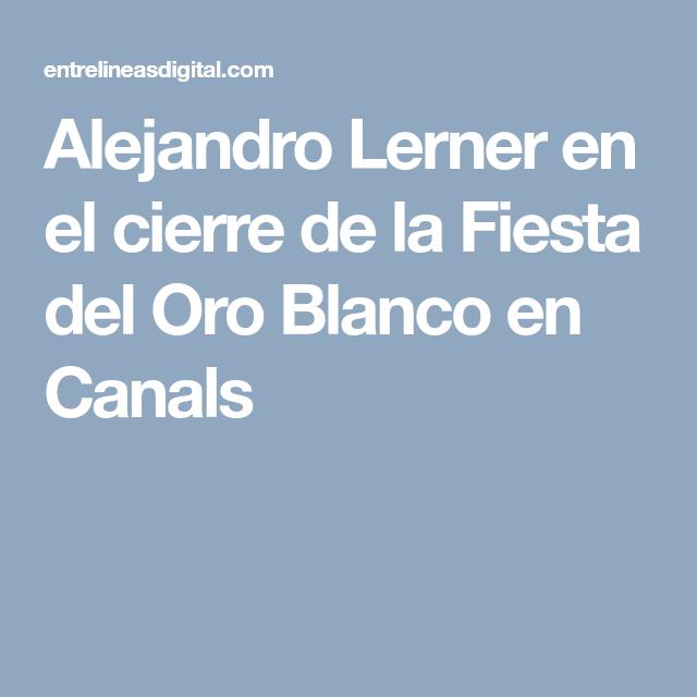 Alejandro Lerner En El Cierre De La Fiesta Del Oro Blanco En Canals Oro Blanco Fiesta Cierre