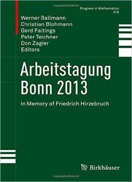 Arbeitstagung Bonn 2013: In Memory Of Friedrich HirzebruchFree Download English Books