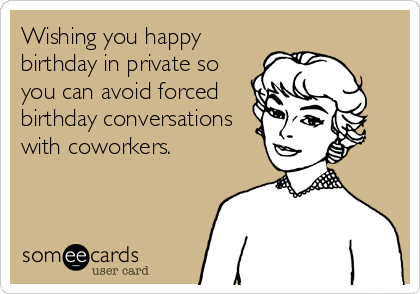 Wishing You Happy Birthday In Private So Can Avoid Forced Conversations With Coworkers