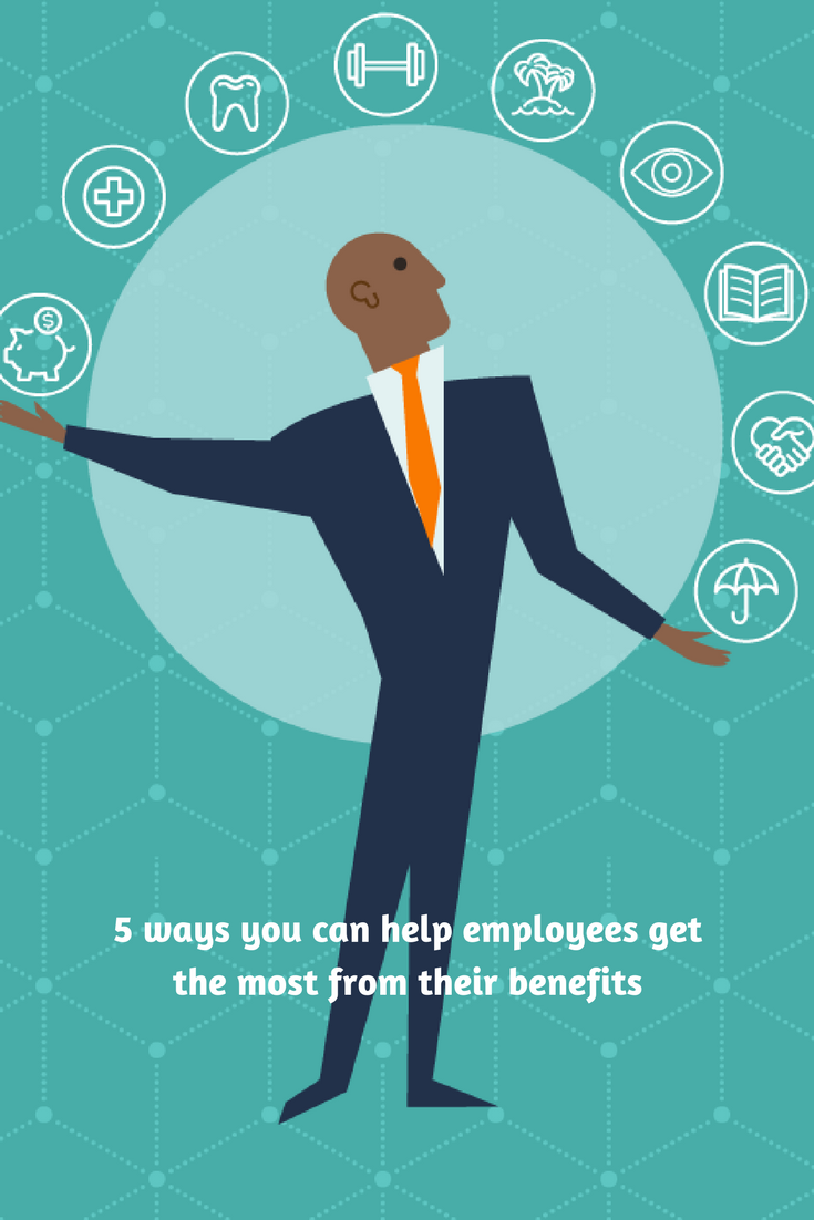 5 Ways You Can Help Employees Get The Most From Their Benefits