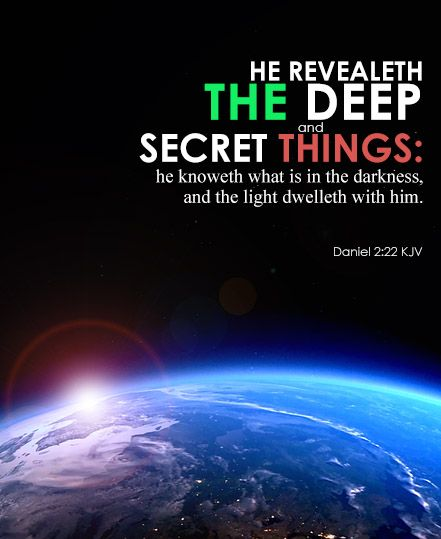 Daniel 2:22 KJV He revealeth the deep and secret things: he knoweth what is in the darkness, and the light dwelleth  with h… | Daily bible verse, Kjv, Peace and love