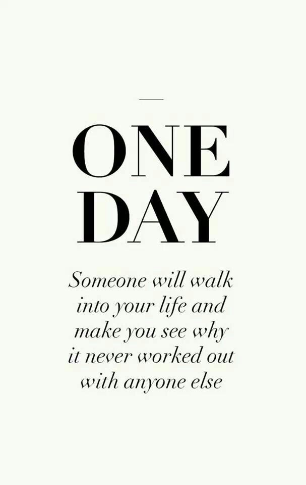 Someday Someone Will Walk Into My Life Quotes That I Love