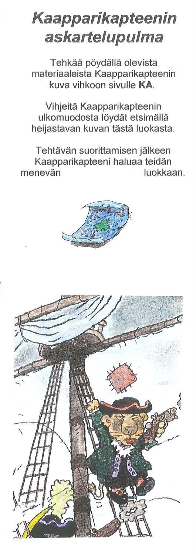 Kaapparikapteenin iltakoulu (tai yökoulu) - Kaapparikapteenin askartelupulma. Tehtävän vieressä on erilaisia askartelumateriaaleja, papereita, kyniä, kangaspaloja... Kaapparikapteenin kuva on pimeässä luokassa heijastimen vieressä.