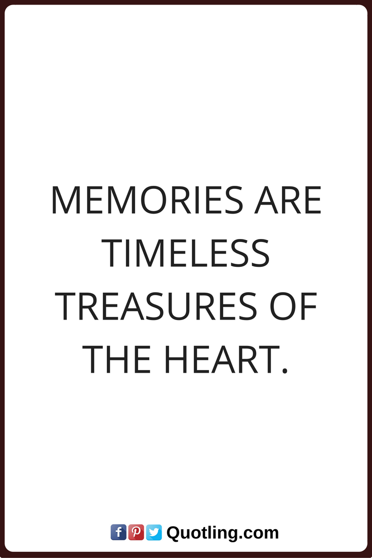 Memories Quotes Memories Are Timeless Treasures Of The Heart Memories Quotes Quotes Memories