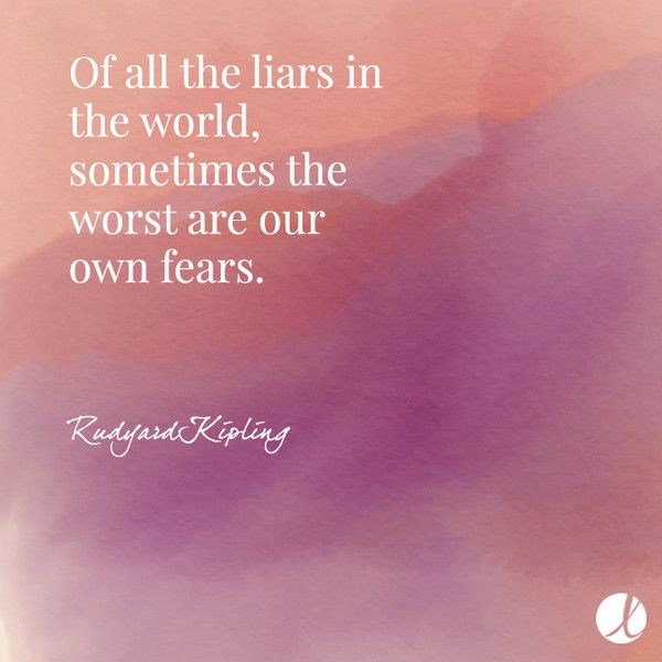 Rudyard Kipling: Of all the liars in the world, sometimes the worst are our own fears.- Rudyard Kipling -