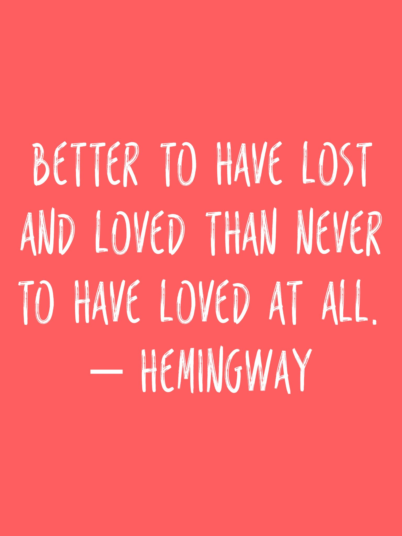 Hemingway Quotes On Love Better To Have Lost And Loved Than Never To Have Loved At All