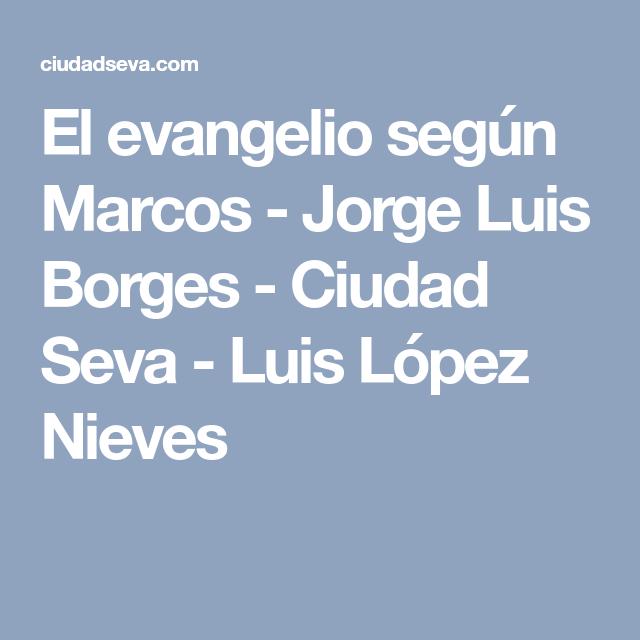 El evangelio según Marcos - Jorge Luis Borges - Ciudad Seva - Luis López Nieves