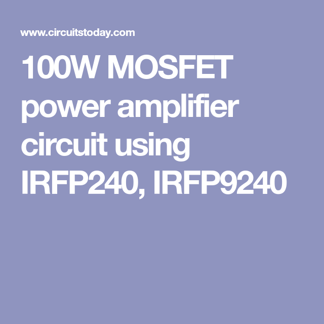 100W MOSFET power amplifier circuit using IRFP240, IRFP9240