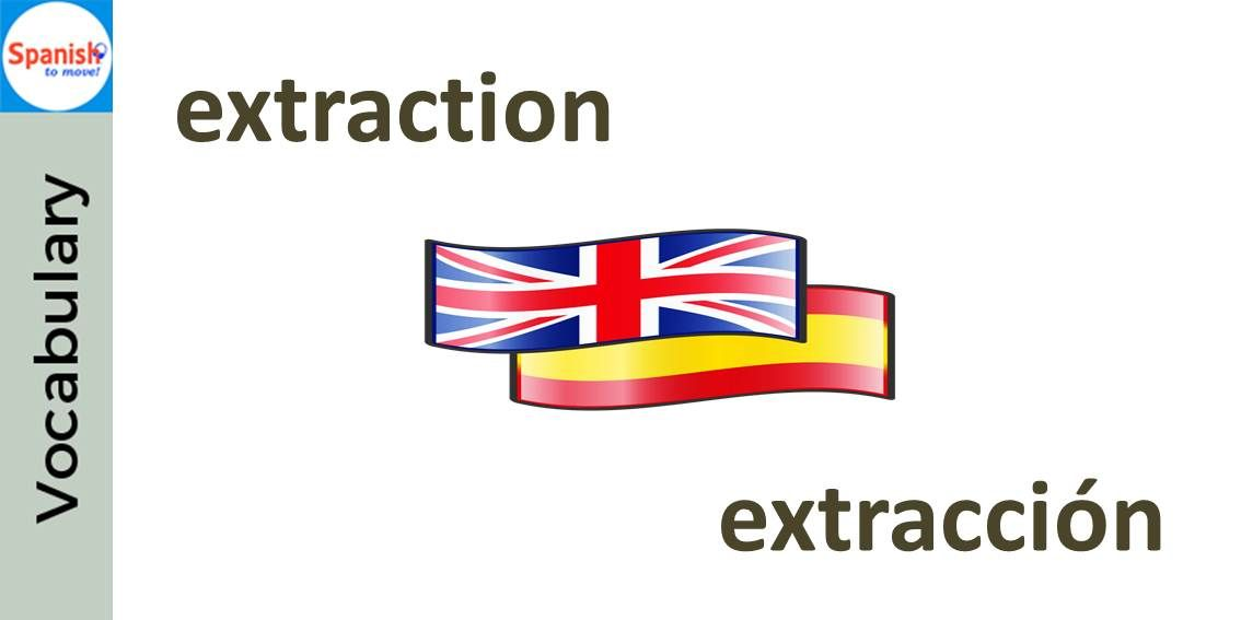 Spanish words you already know: extracción