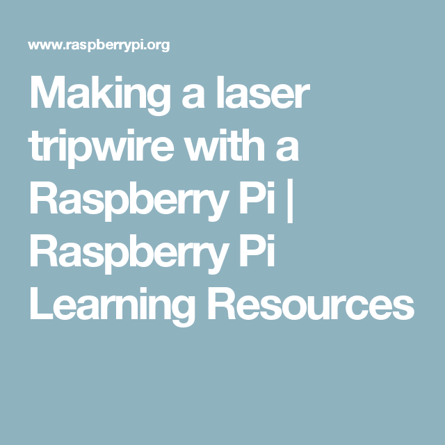 Making a laser tripwire with a Raspberry Pi   Raspberry Pi Learning ...